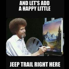 """Bob Ross painting """"And let's add a happy little Jeep trail right here. Wrangler Jeep, Jeep Xj, Jeep Cars, Jeep Truck, Jeep Wrangler Unlimited, Jeep Wranglers, Jeep Rubicon, Chevy Trucks, Jeep Meme"""