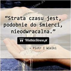 Strata czasu jest... #Piotr-I-Wielki,  #Czas-i-przemijanie, #Śmierć