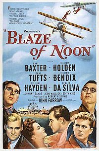 Blaze of Noon  Directed by	John Farrow Produced by	Robert Fellows Screenplay by	Frank Wead Arthur Sheekman Based on	novel by Ernest K. Gann Starring	Anne Baxter William Holden Sonny Tufts William Bendix Sterling Hayden Howard da Silva Music by	Adolph Deutsch Cinematography	William C. Mellor Edited by	Eda Warren Production company Paramount Pictures Distributed by	Paramount Pictures Release dates March 4, 1947 Running time 91 minutes Country	United States Language	English