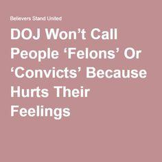 DOJ Won't Call People 'Felons' Or 'Convicts' Because Hurts Their Feelings