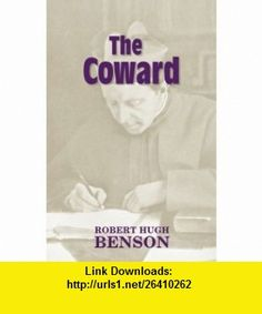 The Coward (9781602100077) Robert Hugh Benson, Michael D. Greaney , ISBN-10: 1602100071  , ISBN-13: 978-1602100077 ,  , tutorials , pdf , ebook , torrent , downloads , rapidshare , filesonic , hotfile , megaupload , fileserve