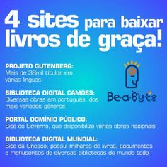 Pessoal, olha que super dica para quem gosta de ler! 4 sites onde você pode baixar gratuitamente milhares de livros!  PROJETO GUTENBERG: http://www.gutenberg.org/  BIBLIOTECA DIGITAL CAMÕES: http://cvc.instituto-camoes.pt/conhecer/biblioteca-digital-camoes.html  PORTAL COMÍNIO PÚBLICO: http://www.dominiopublico.gov.br/  BIBLIOTECA DIGITAL MUNDIAL: http://www.wdl.org/pt/