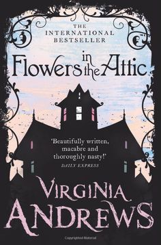 Flowers in the Attic by V.C Andrews; The 1st novel of the twisted Dollananger series