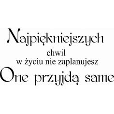 Najpiękniejszych chwil w życiu nie zaplanujesz one przyjdą same Nick Vujicic, Daily Quotes, Motto, Quotations, Life Hacks, Thoughts, Humor, This Or That Questions, Motivation