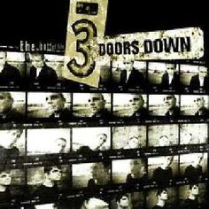 Three Doors Down--really love them also. Saw them in concert too. :)
