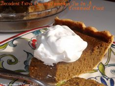 Decadent Extra Creamy Pumpkin Pie In A Cornmeal Crust- This is the pumpkin pie I've been making for the holidays for over 20 years now. It's rich and creamy, filled with sweet spices and pretty much the best pumpkin pie ever! http://www.fromcupcakestocaviar.com/2013/08/20/decadent-extra-creamy-pumpkin-pie-in-a-cornmeal-crust/
