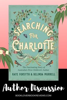 Belinda Murrell discusses writing new book Searching for Charlotte, The Fascinating Story of Australia's First Children's Author with her sister Kate Forsyth, and their family connection to this pioneer. #memoir #biography #childrens #history