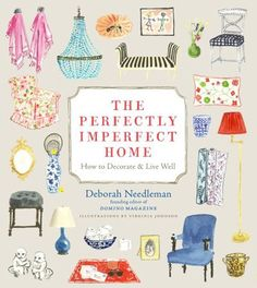 The Perfectly Imperfect Home: How to Decorate & Live Well by Domino Magazine's Deborah Needleman, out Nov. 1, 2011