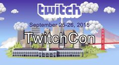 The First TwitchCon will be in San Francisco!