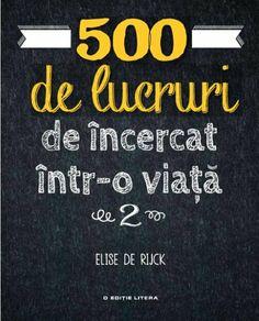 Elise de Rijck - 500 de lucruri de incercat intr-o viata. Vol. 2 - elefant.ro Amanda Quick Books, Monopoly, My Books, Coaching, Self, Company Logo, Logos, Health, Training