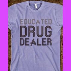 Educated drug dealer. Nurse humor. Nursing funny. Registered nurses. RN.