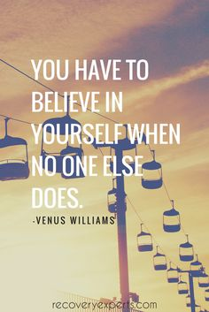 Motivational Quote: You have to believe in yourself when no one else does.