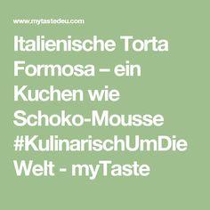 Italienische Torta Formosa – ein Kuchen wie Schoko-Mousse #KulinarischUmDieWelt - myTaste