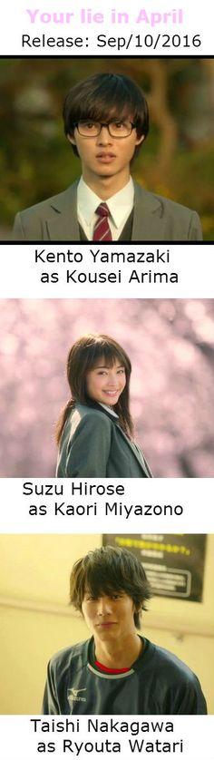 "[Trailer, Official site] http://kimiuso-movie.jp/          Kento Yamazaki x Suzu Hirose, Taishi Nakagawa, Anne Ishii. J LA movie "" Shigatsu wa kimi no uso (your lie in April)"".      Release: Sep/10/2016       [Plot] http://asianwiki.com/Your_Lie_in_April"