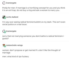 I'd say this isn't a problem, but I know it fucking is because so many men complain about how they hate the idea of marriage yet they get married. THAT TOTALLY MAKES SENSE.
