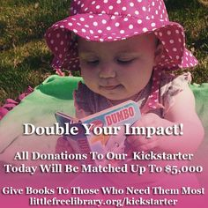 Today, 5/13, not only will your Kickstarter pledges be doubled, but thanks to a generous sponsor, every gift over $50 will be matched with a donation of $100 worth of books to a Little Free Library in need. Don't wait; show your support today! www.littlefreelibrary.org/kickstarter