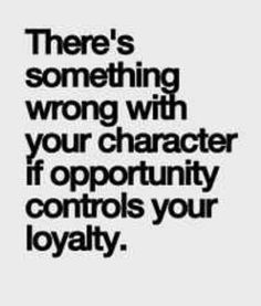 Loyalty? Nobody knows the true meaning