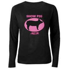 Show pig mom shirt im getting my mother