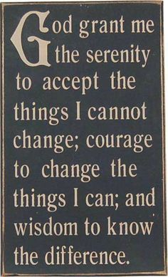 God grant me the serenity to change the things I cannot accept, courage to change the things I can; and wisdom to know the difference. Self Control Quotes, Stop Overeating, Lisa, Courage To Change, Serenity Prayer, Inspirational Signs, Psychology Facts, Sign Quotes, Qoutes