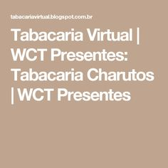 Tabacaria Virtual | WCT Presentes: Tabacaria Charutos | WCT Presentes