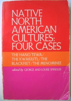Native North American Cultures:  Four Cases - The Hano Tewa/ The Kwakiutl / The Blackfeet / The Menominee - Edited by George and Louise Spindler - Minor wear to cover. Inner pages like new!    This amazing book is a must have for anyone interested in American anthropological studies or Native American history!  Enjoy & LOVE  http://nothingoverten.com/