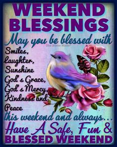 Have a Safe, Fun & Blessed Weekend everyone! Blessed Weekend Images, Blessed Morning Quotes, Happy Weekend Quotes, Saturday Quotes, Blessed Friday, Good Day Quotes, Morning Blessings, Its Friday Quotes, Morning Prayers