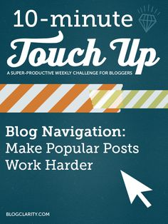 10-Minute Touch Up: Make Popular Posts Work Harder from BlogClarity.com