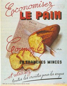 Part IV: France seriously loves food. It's on the top 5 list of French stereotypes amongst berets, smoking, mustaches, and baguettes. How did they ever adapt to the food rations during WWII? Pub Vintage, Vintage Cards, Retro Ads, Vintage Advertisements, Manon Des Sources, Ww1 Posters, Paris Quotes, Food Rations, Propaganda Art