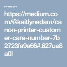 https://medium.com/@kaitlynadam/canon-printer-customer-care-number-7b2723fa9a66#.627ue8a0l