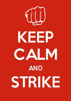 KEEP CALM AND STRIKE