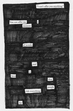 Love these blackout poems Blackout Poetry, Pretty Words, Beautiful Words, Poem Quotes, Life Quotes, Found Poetry, All The Bright Places, My Champion, Youre My Person