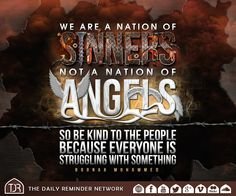 We are a nation of sinners, not a nation of angels, so be kind to the people because everyone is struggling with something. Islamic Inspirational Quotes, Islamic Quotes, Arabic Quotes, Beautiful Names Of Allah, Silence Quotes, Too Late Quotes, Islamic Teachings, Islam Facts, Islamic Pictures