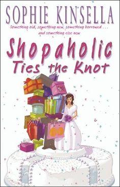 Shopaholic Ties The Knot: (Shopaholic Book 3).   Author:  Sophie Kinsella