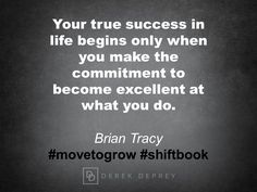 Your true success in life begins only when you make the commitment to become excellent at what you do.  Brian Tracy #movetogrow #shiftbook