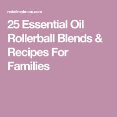 25 Essential Oil Rollerball Blends & Recipes For Families