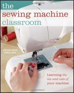 Encore -- The sewing machine classroom : learning the ins and outs of your machine / Charlene Phillips. Sewing Class, Sewing Basics, Sewing Hacks, Sewing Tutorials, Sewing Patterns, Sewing Tips, Sewing Ideas, Basic Sewing, Sewing Art