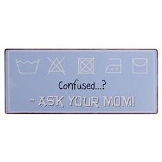 Confused? Ask your mom!