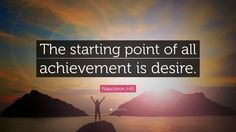 "Napoleon Hill Quote: ""The starting point of all achievement is desire."""