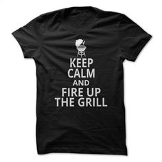 Keep Calm And Fire Up The Grill Tshirt T Shirt, Hoodie, Sweatshirts - personalized t shirts #tee #teeshirt