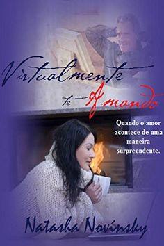 Virtualmente te Amando: Quando o amor acontece de uma maneira surpreendente. por Natasha Novínsky, http://www.amazon.com.br/dp/B00J2JWB3E/ref=cm_sw_r_pi_dp_HOKlwb06ZGMBF