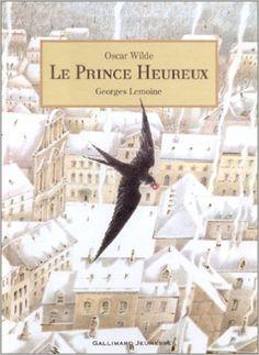 LE PRINCE HEUREUX, d'Oscar Wilde, Ed. Gallimard Jeunesse 2000 (Dès 8 ans)