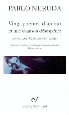 Vingt poèmes d'amour et une chanson désespérée : Les vers du Capitaine - Pablo Neruda