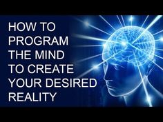 How to Program the Mind to Create Your Desired Reality