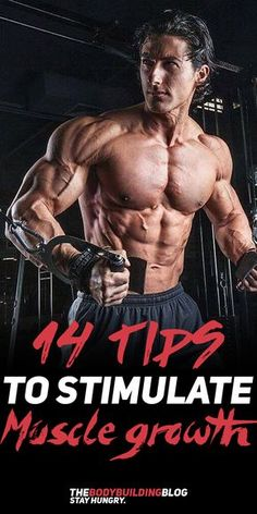 Check out 14 Tips to Stimulate Muscle Growth!
