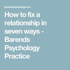 How to fix a relationship in seven ways - Barends Psychology Practice