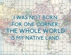 """This 11 x 14 illustrated quote print features the words: """"I was not born for one corner; the whole world is my native land."""" They were spoken by the very wise Seneca, a great Roman philosopher and statesman. The background features a colorful, vintage world map."""