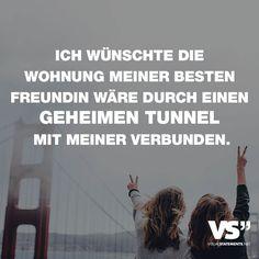 Ich wünschte die Wohnung meiner besten Freundin wäre durch einen geheimen Tunnel mit meiner verbunden. - VISUAL STATEMENTS®