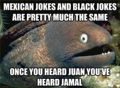 Mexican and black jokes meme - I'm half Mexican and this sh!t is funny!!