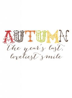 Autumn. The year's last loveliest smile. #fall #quote