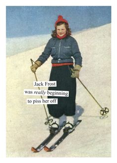 I only went skiing once...but must admit this might have been a thought running through my head at the time!